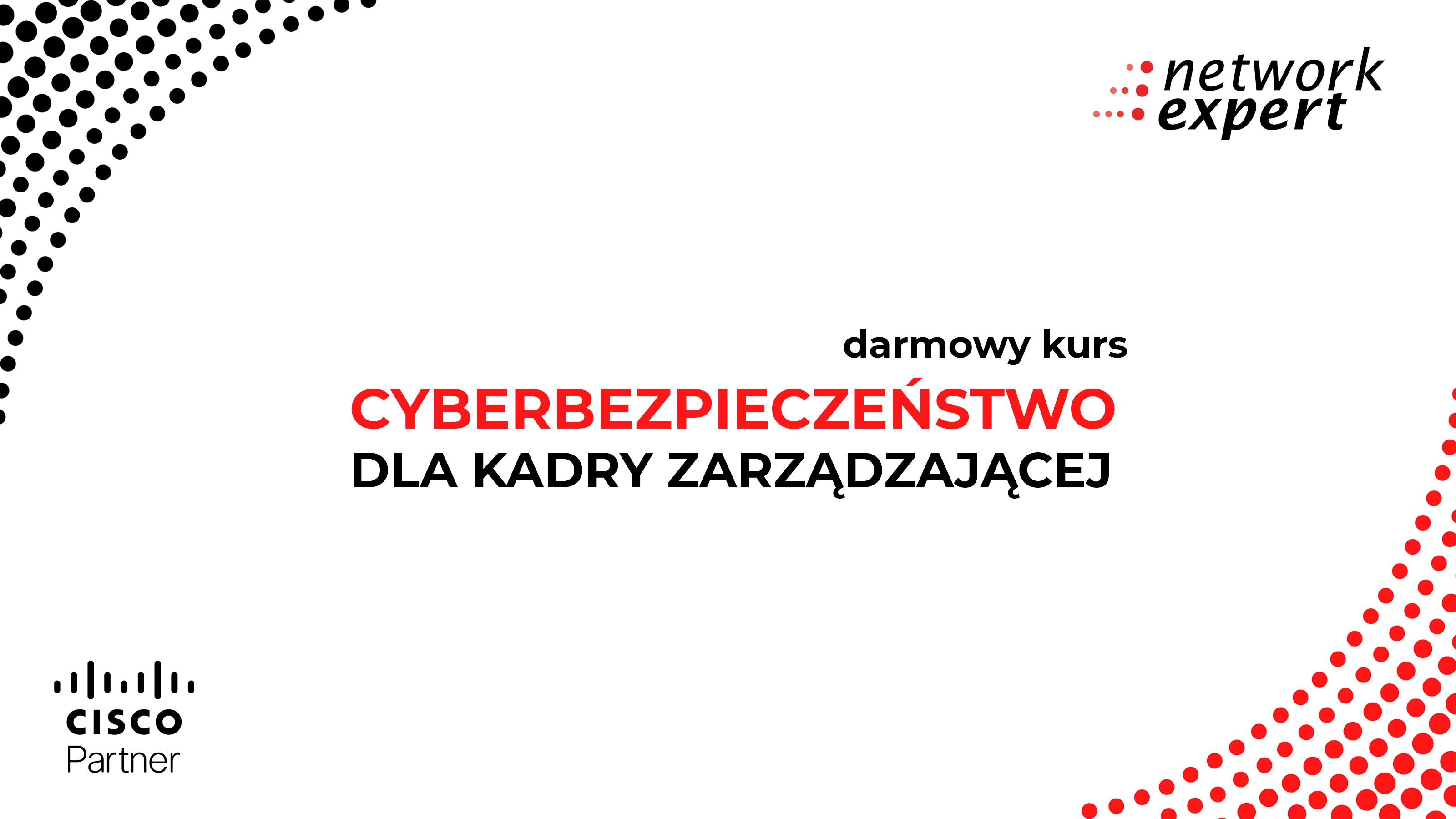 Darmowy kurs Cyberbezpieczeństwo dla kadry zarządzającej