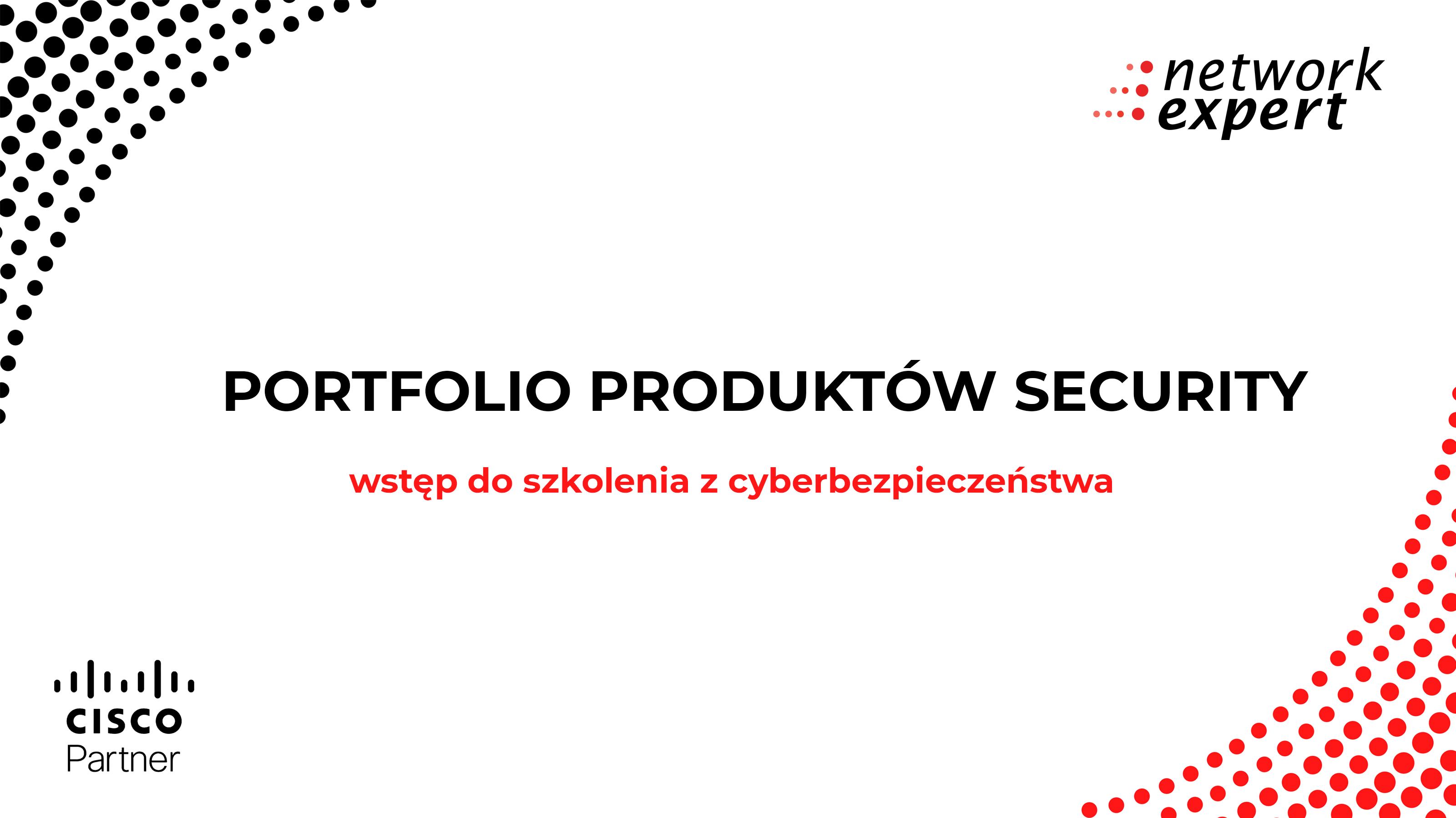 Portfolio produktów security - szerokie spojrzenie na bezpieczeństwo.