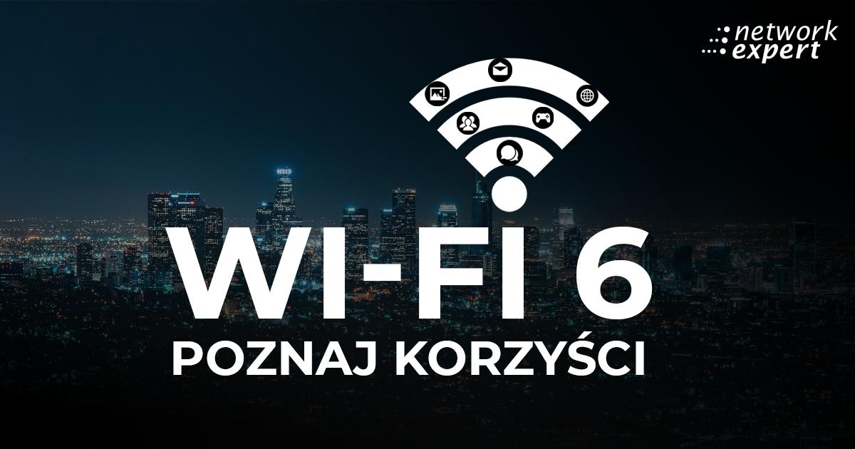 Wi-Fi 6 - Poznaj korzyści