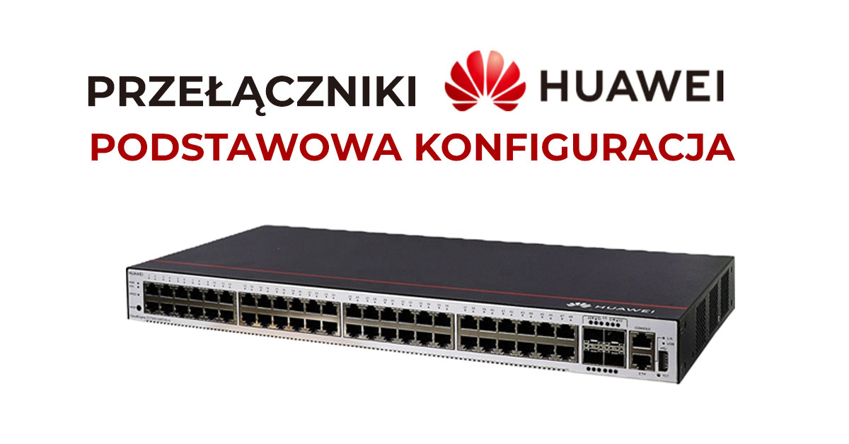 Podstawowa konfiguracja przełączników Huawei
