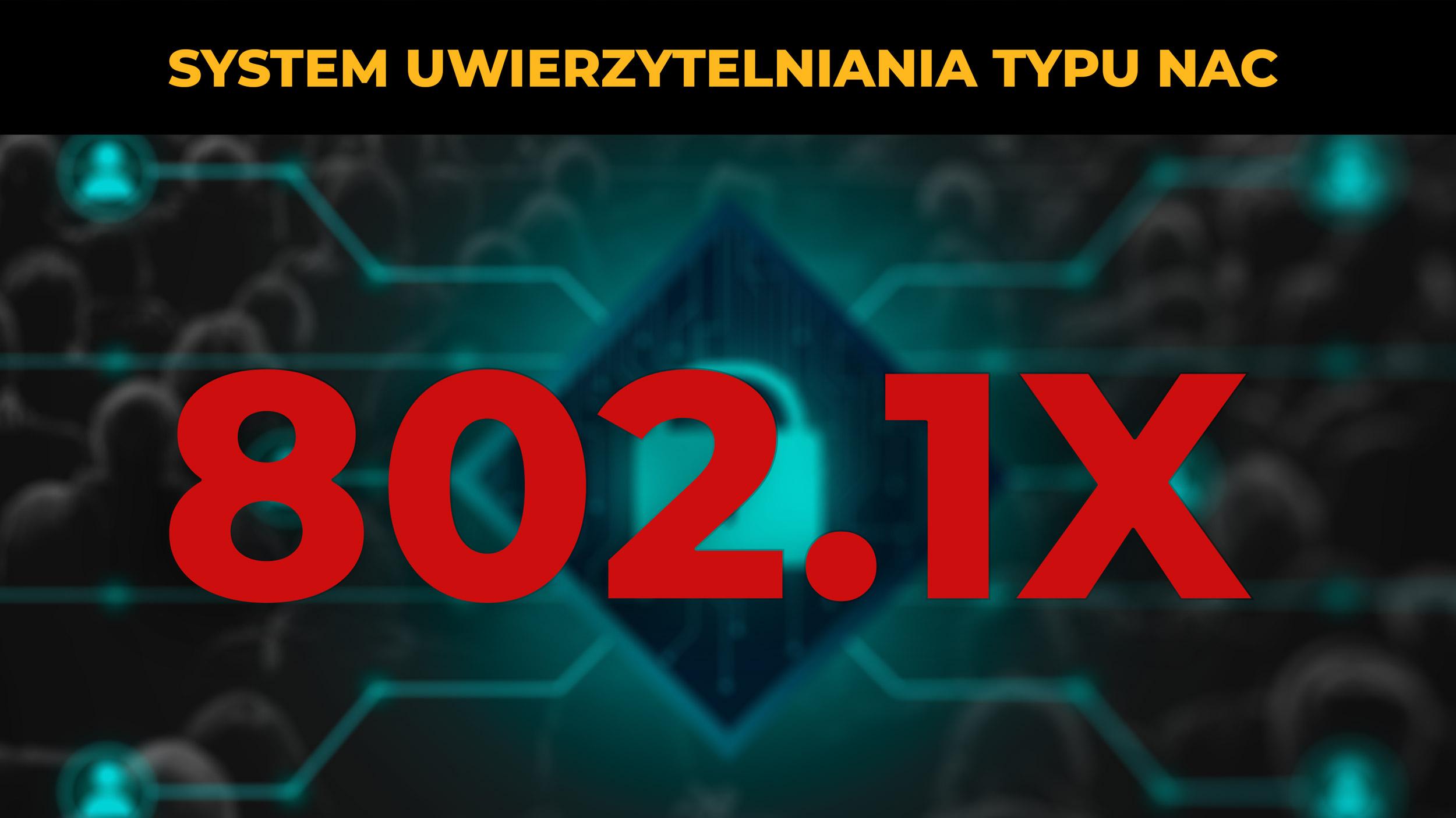 Szkolenie 802.1x - System uwierzytelniania typu NAC